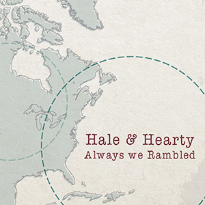 Hale & Hearty debut CD Always We Rambled